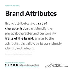 Brand Attributes are the core values that define the overall nature of the company and represent the essence of the brand. They are the set of unique fundamentals and characteristics that identify the physical, character, and personality traits of the brand in the market and in the minds of the customers. Core Values, Definitions, Physics, Personality, Mindfulness, Unique, Nature, Character, Naturaleza