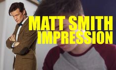 Best Matt Smith Impression Ever. I'm amazed. Kept thinking it was the real thing.