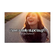Yep but I still rock my laugh cuz it's unique and no one else has my laugh cuz no one else in this world is me Dont Forget To Smile, Make Me Smile, Don't Forget, Thats The Way, That Way, Justgirlythings, Yes I Did, Totally Me, Reasons To Smile