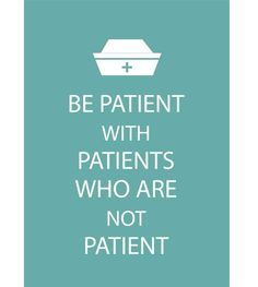Be patient with patients who are not patient by TrulyVeraDesigns