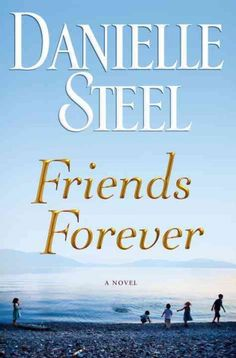 Friends forever by Danielle Steel. Forging inseparable bonds in childhood that reinforce them throughout their teen years, two girls and three boys go their separate ways as adults and encounter respective tragedies and transformations. By the best-selling author of Happy Birthday.