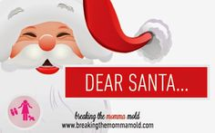 DEAR SANTA...  http://www.breakingthemommamold.com/2014/12/dear-santa.html  Ladies, slide the kids aside, its our turn to write up our wish lists! 