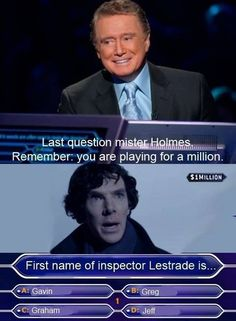 The only mystery Sherlock Holmes could never solve. Lol