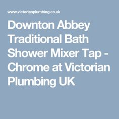 Downton Abbey Traditional Bath Shower Mixer Tap - Chrome at Victorian Plumbing UK