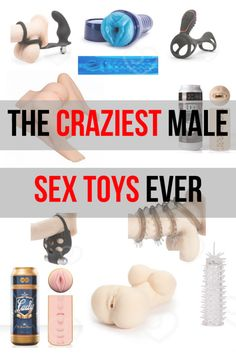 You Need to come and see these crazy male sex toys...