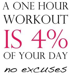 A one hour workout is 4% of your day. No excuses