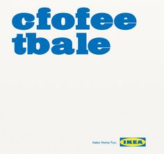 This clever IKEA advert makes everyone look twice. The letters have been slightly jumbled up to show the fact that IKEA products are homemade and flat pack and often take several attempts to construct. It is also jumbled in a way that still allows it to be easy recognised as the word 'coffee table'. I think this is well written as it is giving the copy a double meaning.