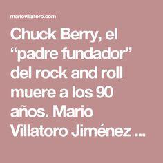 """Chuck Berry, el """"padre fundador"""" del rock and roll muere a los 90 años. Mario Villatoro Jiménez – Empresario salvadoreño en Costa Rica"""