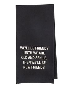 This Black 'We'll Be Friends Until We Are Old and Senile' Tea Towel is perfect! #zulilyfinds