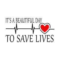 ... it's a beautiful day to save lives