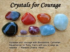 Crystals for Courage. Top Recommended Crystals: Bloodstone, Carnelian, Aquamarine, or Ruby. Additional Crystal Recommendations: Garnet, Tiger's Eye, or Hematite.  Courage is associated with the Heart chakra.