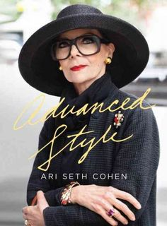 Advanced Style is Ari Seth Cohen's blog-based ode to the confidence, beauty, and fashion that can only be achieved through the experience of a life lived glamorously. It is a collection of street fashion unlike any seen before—focused on the over-60 set in the world's most stylish locales.