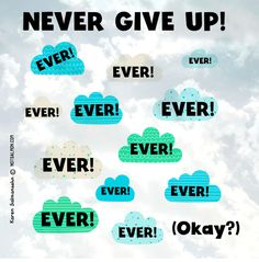 NEVER give up! Ever. Ever. Ever. OKAY? :) #notsalmon
