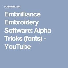 Embrilliance Embroidery Software: Alpha Tricks (fonts) - YouTube