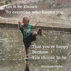 Let It Be Known! I am happy because I choose to be!