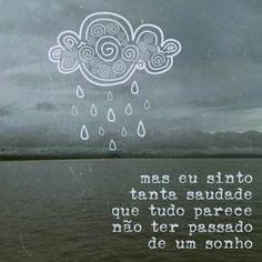 Mas eu sinto tanta saudade que tudo parece não ter passado de um sonho. #saudade #sonho