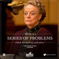 Yes Violet, as usual, Your Right!  I do love Dame Maggie smith's one liners or should it be Lady Violet Grantham?