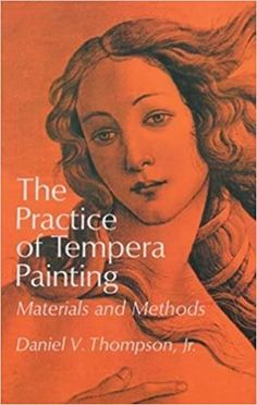 The Practice of Tempera Painting: Materials and Methods - Daniel V. Thompson