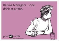 Raising teenagers ... one drink at a time.