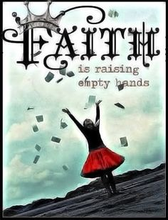 Faith is raising empty hands to receive what God wants to give us. We cannot pay for or pay back our salvation it is a gift from God. Walk By Faith, Faith Hope Love, Blind Faith, Christian Faith, Christian Quotes, Christian Living, Faith Quotes, Real Quotes, Random Quotes
