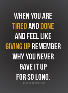 #quotes - When you are tired and..more on purehappylife.com