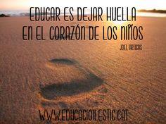 """""""Educar es dejar huella en el corazón de los niños."""" - Joel Artigas"""