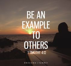 In word, in conduct. In love. In spirit. In faith. In purity. Be the example...More at http://beliefpics.christianpost.com/