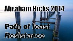 #Abraham Hicks Video 2014 ペ Path of least resistance