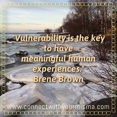 La vulnerabilidad es la clave para tener relaciones humanas significativas. #connectwithyourmisma #BreneBrown