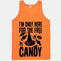I'm Only Here For The Free Candy: Halloween is the perfect time for the party mooch. Free things everywhere, but the candy is the reason for the season! Celebrate with this proud sugar addict design. #halloween #holidays #candy #free #funny