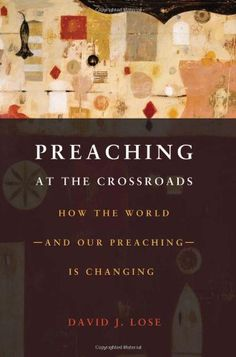 Preaching at the Crossroads: How the World-and Our Preaching-Is Changing by David J. Lose http://www.amazon.com/dp/0800699734/ref=cm_sw_r_pi_dp_t4j.ub1SWPE48