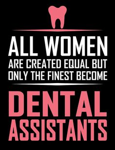 all women are created equal but only the finest become dental ...