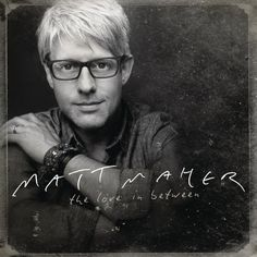 Amazon.com: The Love in Between: Matt Maher: Music