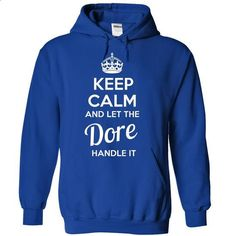 Dore - KEEP CALM AND LET THE Dore HANDLE IT - t shirt design #cool shirt #sweater nails