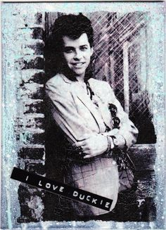 From Pretty In Pink, classic 80's movie.  I loved Duckie Dale...back when Jon Cryer was cute!   (edited-thanks for pointing out my brain fart!)