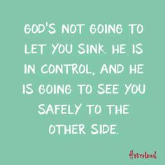 God's not going to let you sink..