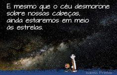 """""""Quando as pessoas estão tristes, gostam de ver o mar e olhar as estrelas"""""""