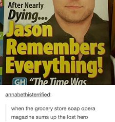 "annabethisterrified: "" when the grocery store soap opera magazine sums up the lost hero "" Percy Jackson Memes, Percy Jackson Fandom, Solangelo, Percabeth, The Lost Hero, Jason Grace, Trials Of Apollo, Leo Valdez, Rick Riordan Books"