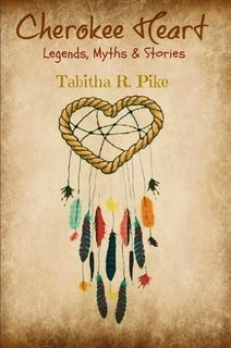 """Cherokee Heart Legends, Myths & Stories by Tabitha R. Pike. """"Under the traditional law the tales and stories in this book could only be told to the Tsalagi (The People) or other native Americans: you would have to have a invitation to participate in this ritual. You are invited to join my great ancestor Morning Nananoah and I as she weaves tales that has been passed down from generations to generation."""" Available here: http://ar.gy/2VJd"""