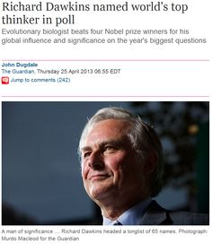 Richard Dawkins named world's top thinker in poll  Evolutionary biologist beats four Nobel prize winners for his global influence and significance on the year's biggest questions.