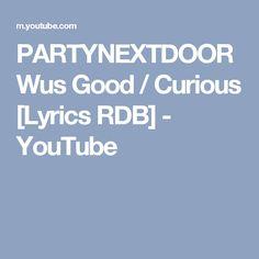 PARTYNEXTDOOR Wus Good / Curious [Lyrics RDB] - YouTube