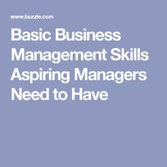 Basic Business Management Skills Aspiring Managers Need to Have