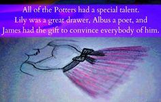 Harry Potter Next Generation Confessions - Todos los Potter tenían un talento especial. Lily era una gran dibujante, Albus un poeta, y James tenía un don de convencer a todo el mundo. (Nada me pertenece yo solo traduzco by: shipergirl)