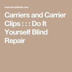 Carriers and Carrier Clips : : : Do It Yourself Blind Repair