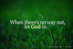 Let God in.