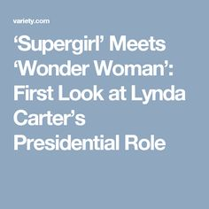 'Supergirl' Meets 'Wonder Woman': First Look at Lynda Carter's Presidential Role