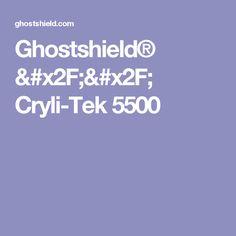 Ghostshield® // Cryli-Tek 5500