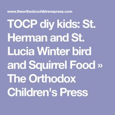TOCP diy kids: St. Herman and St. Lucia Winter bird and Squirrel Food » The Orthodox Children's Press