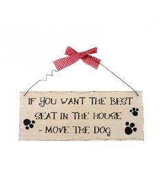 Placuta decorativa inscriptionata cu mesajul If you want the best seat in the house-Move the dog. Moving House, Good Things, Home Decor, Homemade Home Decor, Decoration Home, Interior Decorating