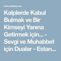 Kalplerde Kabul Bulmak ve Bir Kimseyi Yanına Getirmek için... - Sevgi ve Muhabbet için Dualar - Estanbul.com